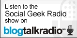 Listen to Social Geek Radio on Blog Talk Radio